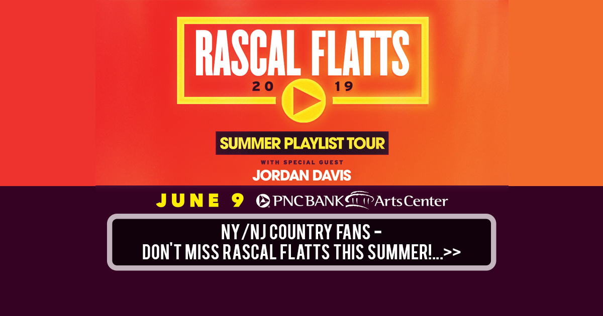 NY/NJ Country Fans - Don't Miss Rascal Flatts This Summer!