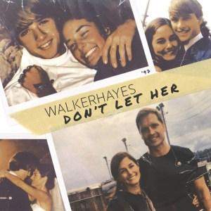 Walker Hayes Don't Let Her