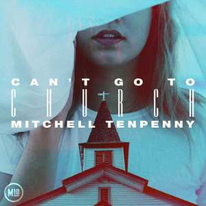 Can't Go To Church Mitchell Tenpenny