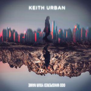 Keith Urban God Whispered Your Name