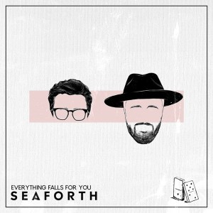 Seaforth Everything Falls For You