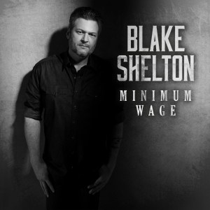 """Blake Shelton's new song """"Minimum Wage"""" is available everywhere now"""