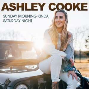 "Ashley Cooke's new song ""Sunday Morning Kinda Saturday Night"" is available everywhere now, March 2nd"