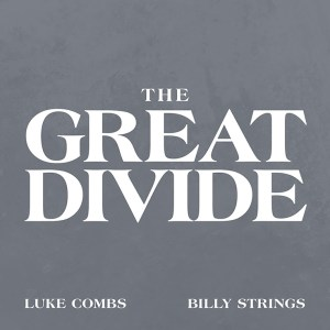 """Luke Combs & Billy Strings """"The Great Divide"""" is available everywhere now, February 1st"""