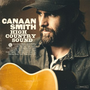 Canaan Smith's new album, 'High Country Sound' is available now, April 2nd