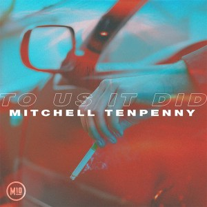 """Mitchell Tenpenny's """"To Us It Did"""" is available now, April 30th"""