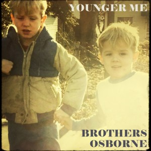 """Brothers Osborne's """"Younger Me"""" is available now, April 16th"""