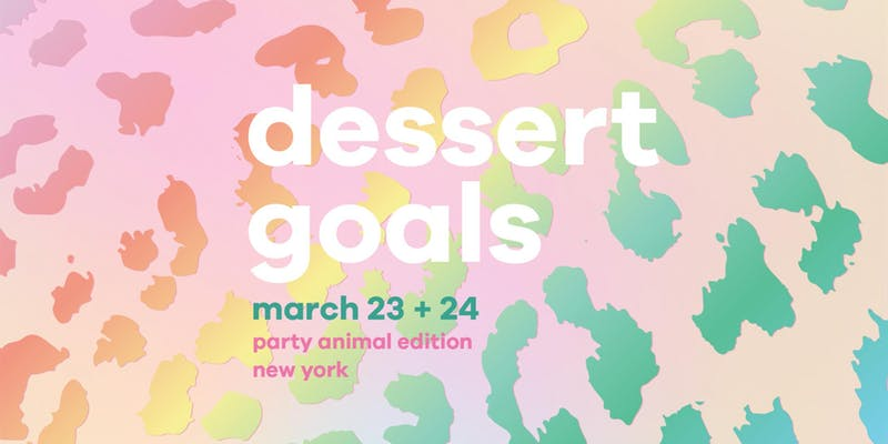 Dessert Goals: Party Animal Edition- Saturday March 23rd- Sunday March 24th
