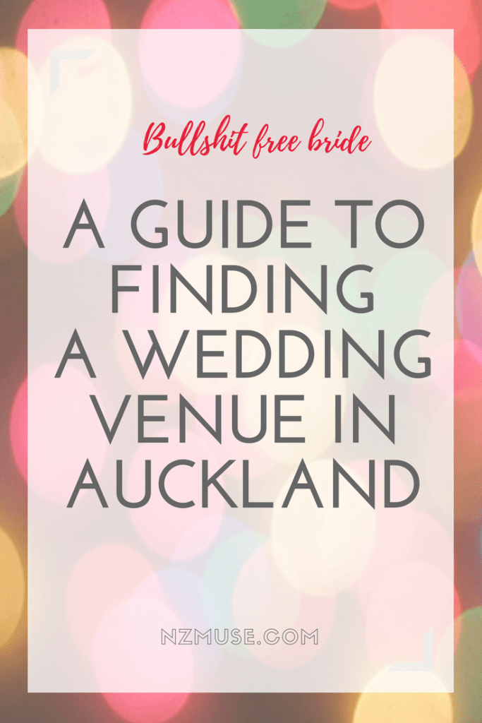 Bullshit free bride: my guide to finding a wedding venue in auckland