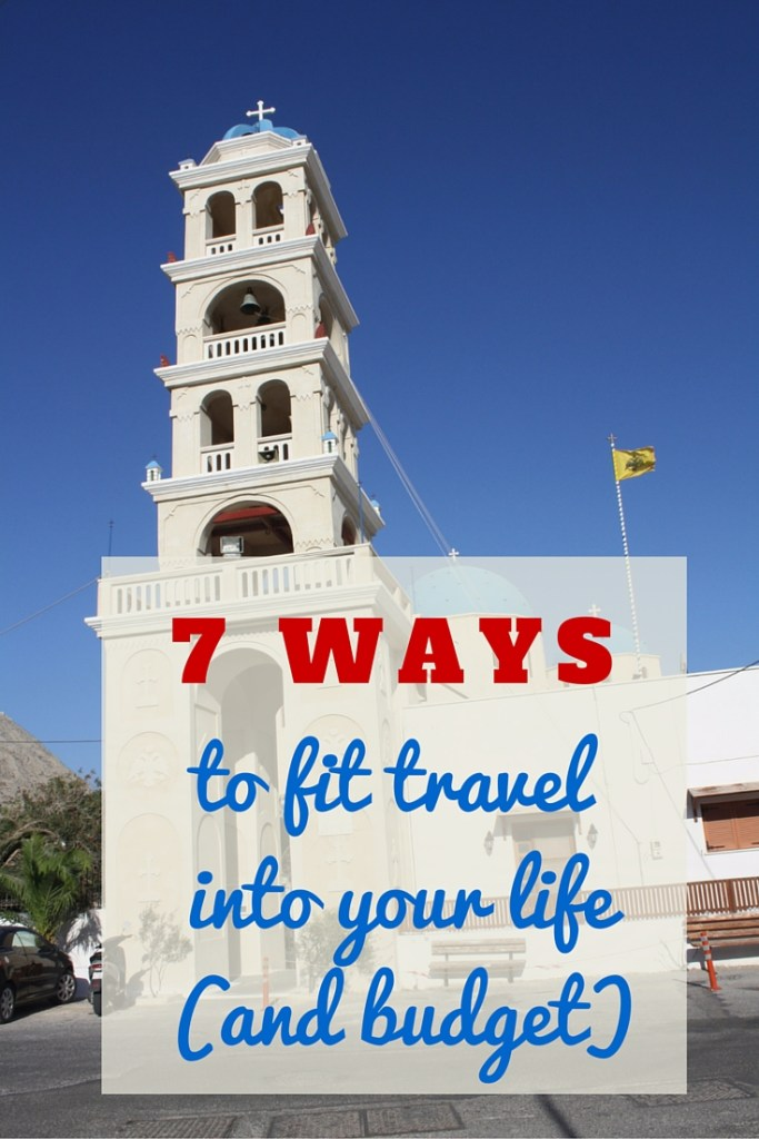 7 ways to fit travel into your life (and budget)