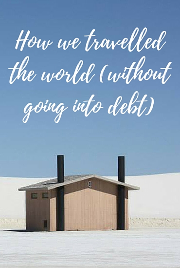 How we travelled the world (without going into debt)