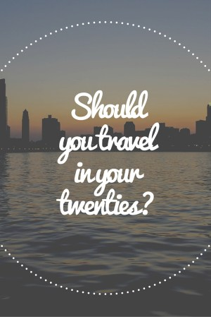 Should you travel while you're young?