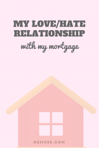 My love hate relationship with my mortgage