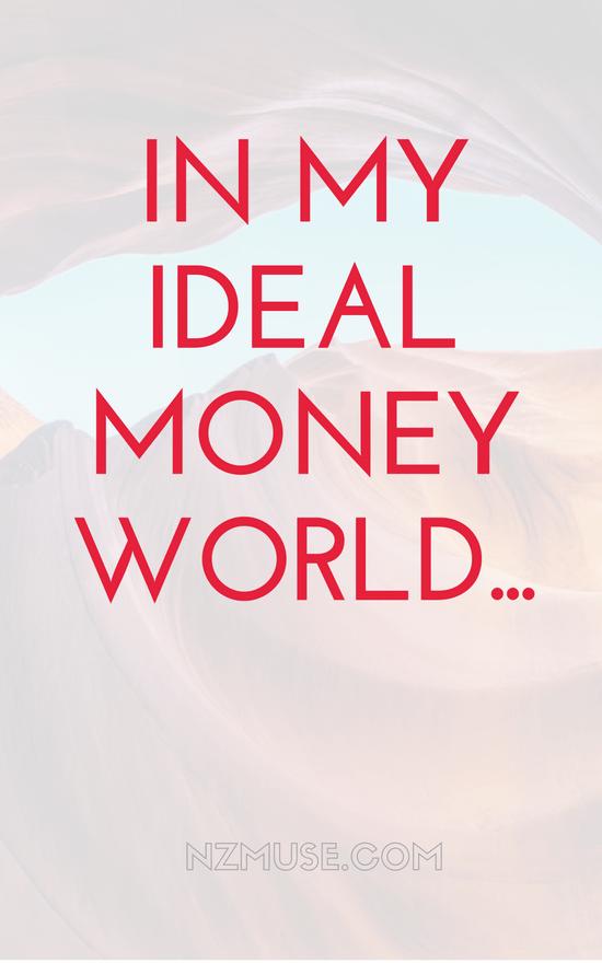 In an ideal money world...