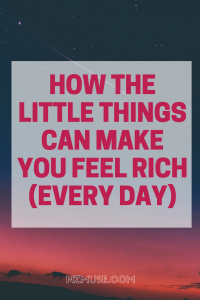 How little things can make you feel rich every day