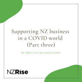 Supporting NZ business in a COVID world (Part 3)