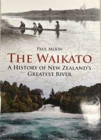 Book Review: The Waikato – A history of New Zealand's Greatest River,  Dr Paul Moon