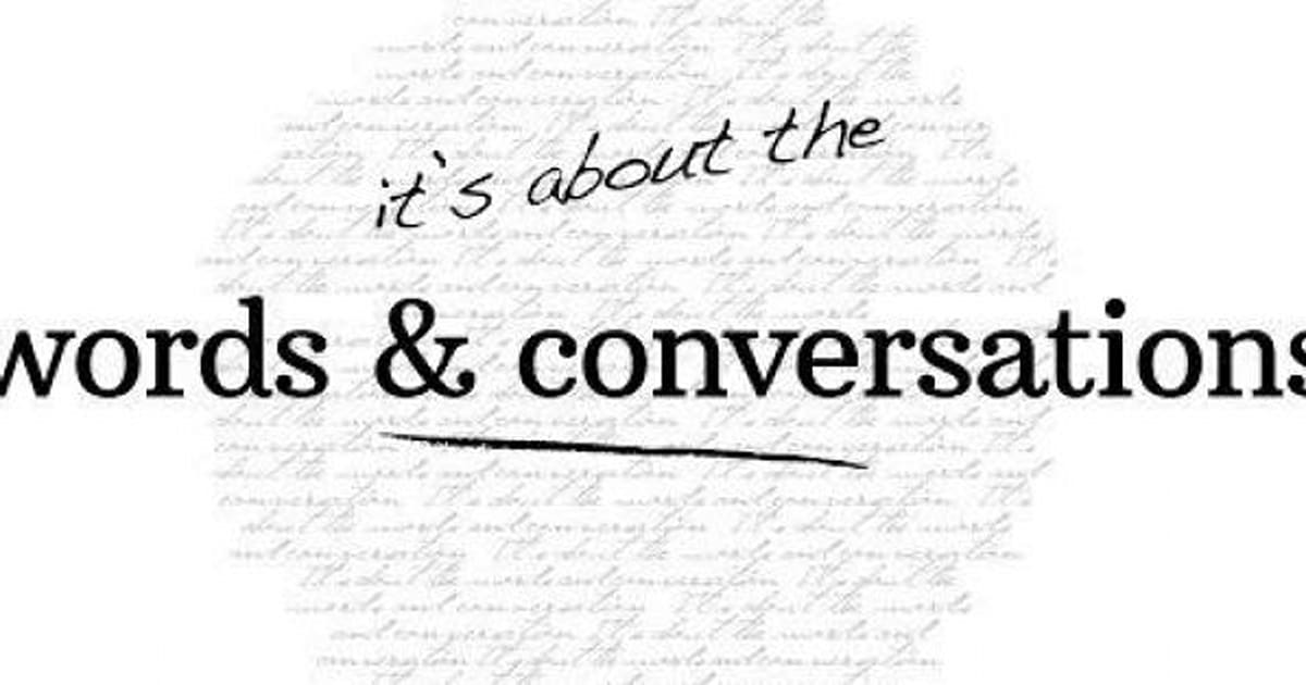 It's About The Words & Conversations: A Conversation With