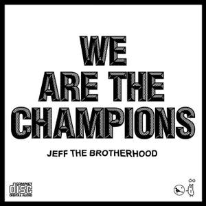 We Are The Champions by Jeff The Brotherhood on Spotify