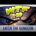 WTF Is… – Enter the Gungeon ?
