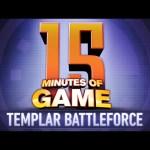 15 Minutes of Game – Templar Battleforce