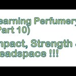 Learning Perfumery ( Part 10 ) – Impact, Strength & headspace !!!