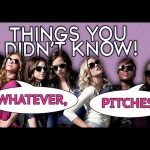 7 Things You (Aca-Probably) Didn't Know About Pitch Perfect!