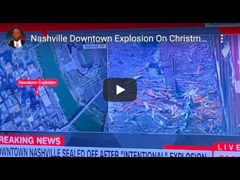 Is Nashville Downtown Explosion On Christmas Day Domestic Economic Terrorism Post Tornado, COVID-19?