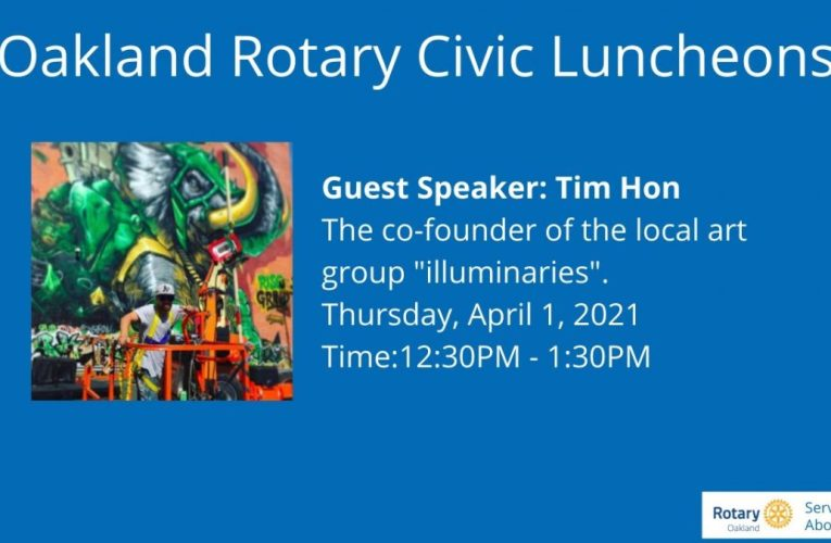 Guest Speaker: Tim Hon – Rotary Club of Oakland Civic Thursday Meeting April 1, 2021