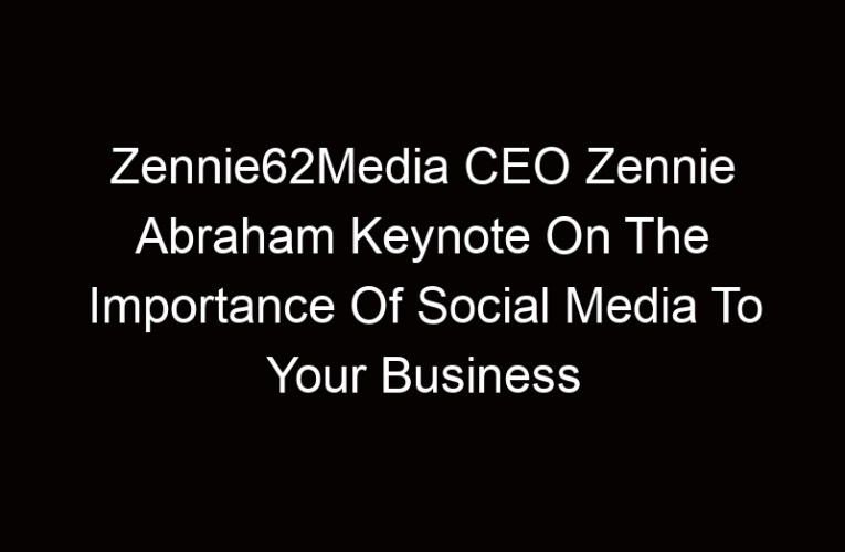 Zennie62Media CEO Zennie Abraham Keynote On The Importance Of Social Media To Your Business