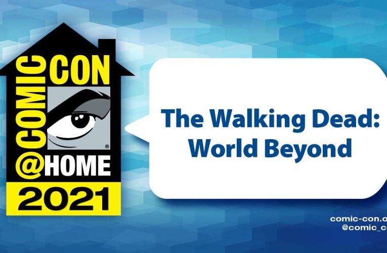 The Walking Dead: World Beyond | Comic-Con@Home 2021