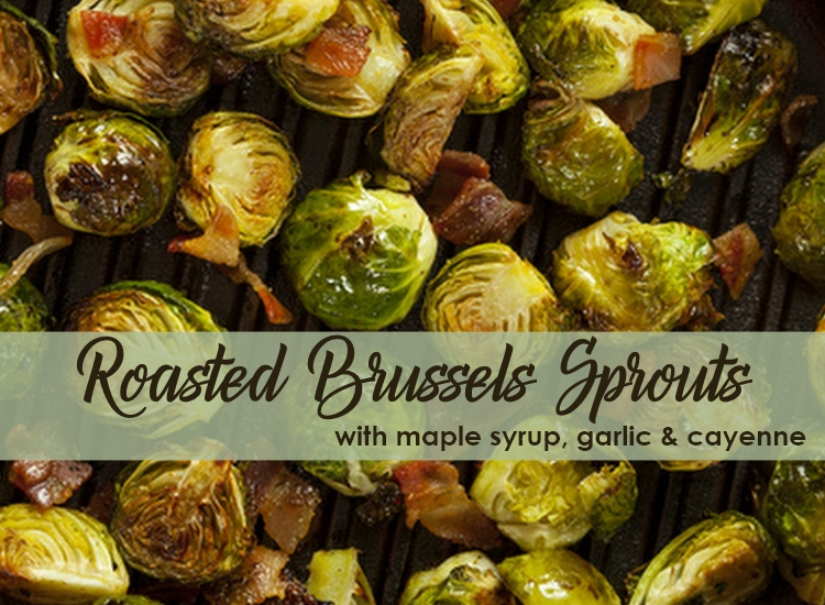 Roasted Brussels Sprouts with Maple Syrup, Garlic & Cayenne Recipe