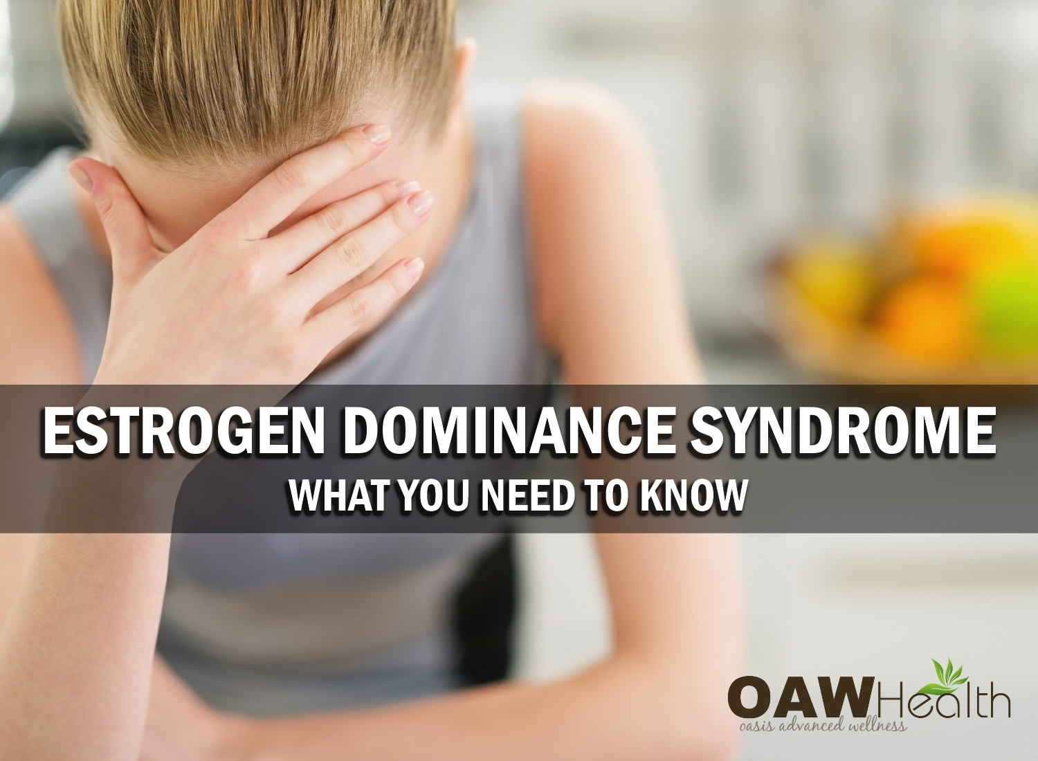 Estrogen Dominance Syndrome – What You Need to Know