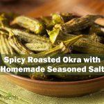 Spicy Roasted Okra with Homemade Seasoned Salt Recipe