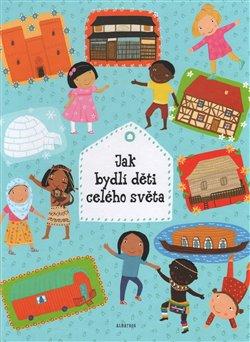 Obálka titulu Jak bydlí děti celého světa