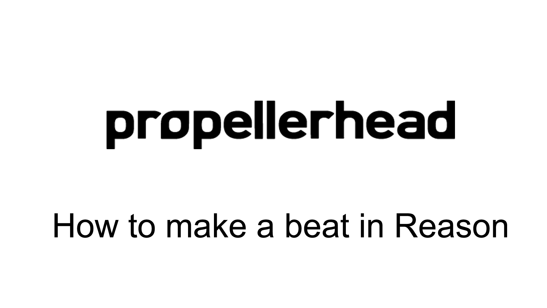 PROPELLERHEAD REASON How to make a beat