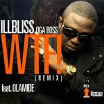 New Music: ILLBliss – WTF ft Olamide