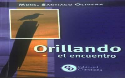 """""""Orillando el encuentro"""", el nuevo libro de Mons. Santiago Olivera"""