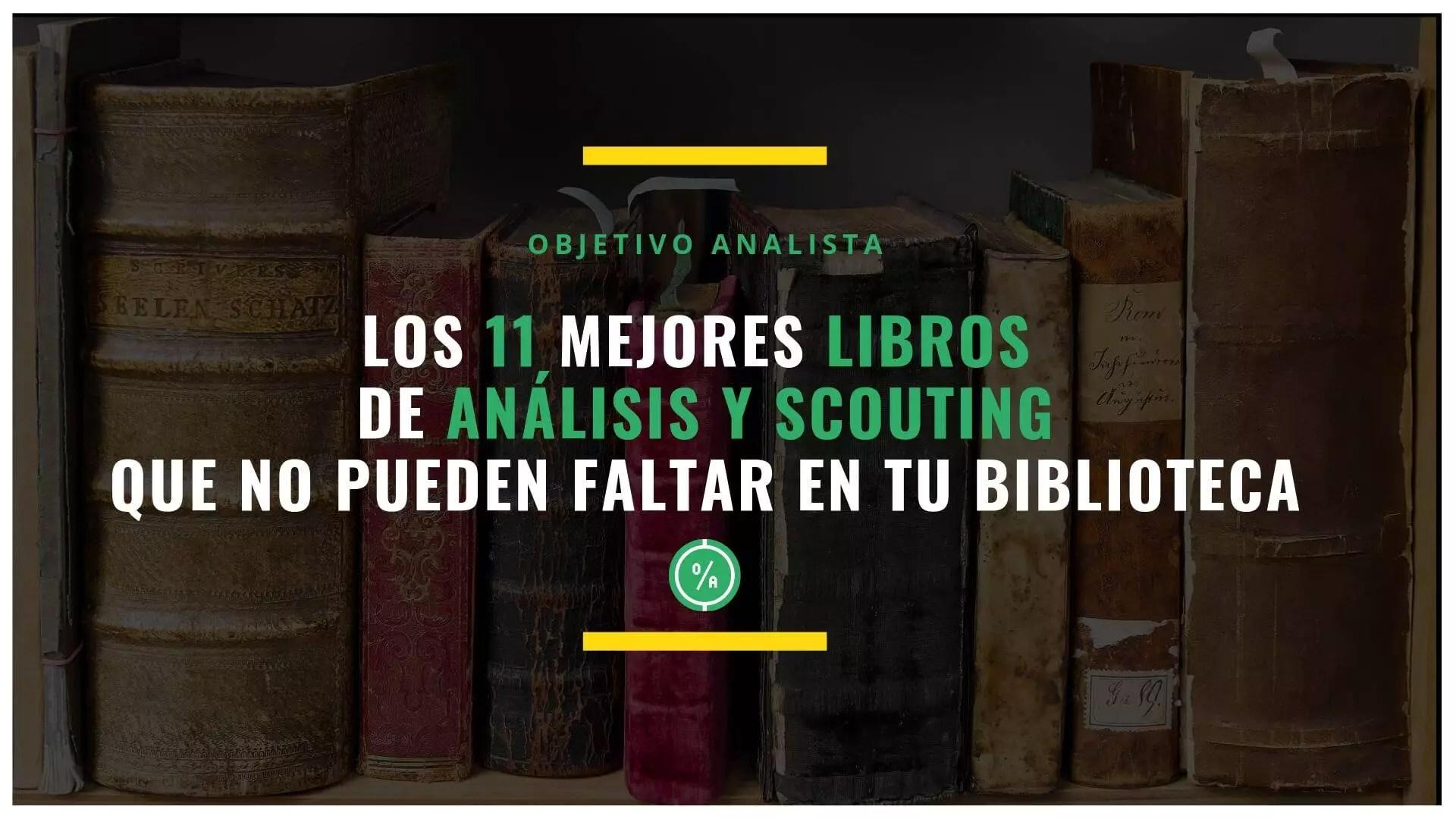 Los 11 mejores libros de análisis y scouting que no pueden faltar en tu biblioteca