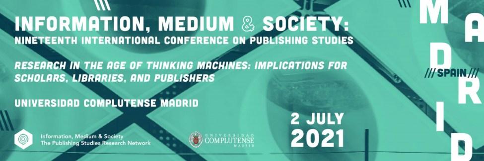 19th International Conference on Publishing Studies: Information, Medium & Society – Madrid, 2nd July 2021