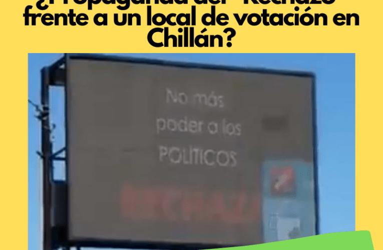 """¿Propaganda del """"Rechazo"""" frente a un local de votación en Chillán?"""