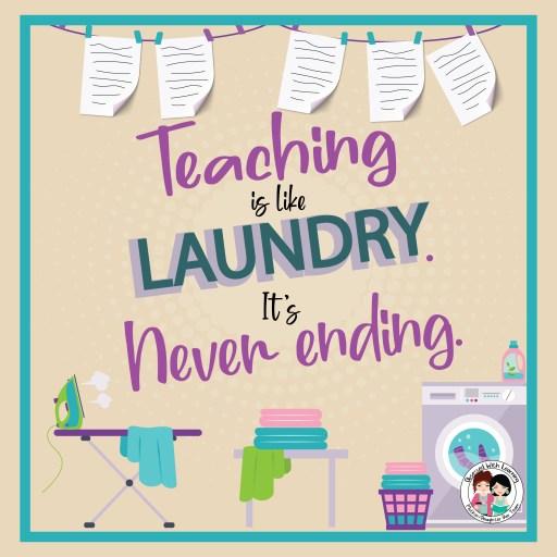 Teaching is like laundry. It's never ending.