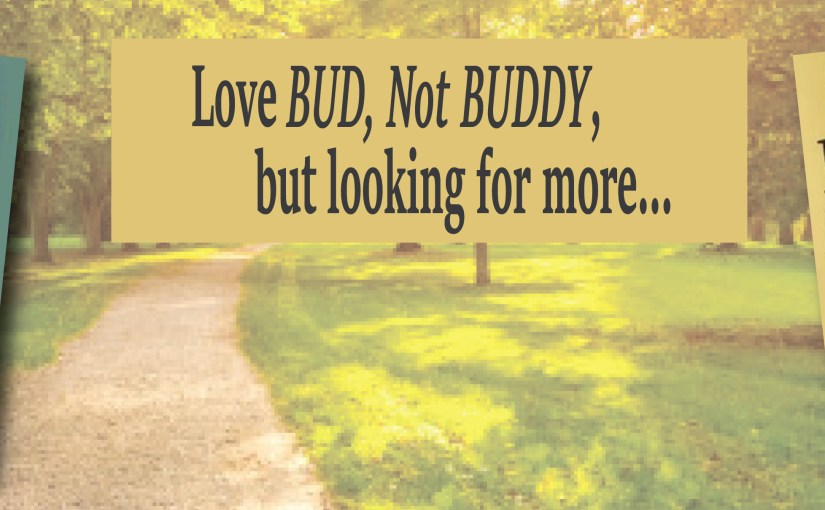 Love Bud, Not Buddy, But Looking For More?