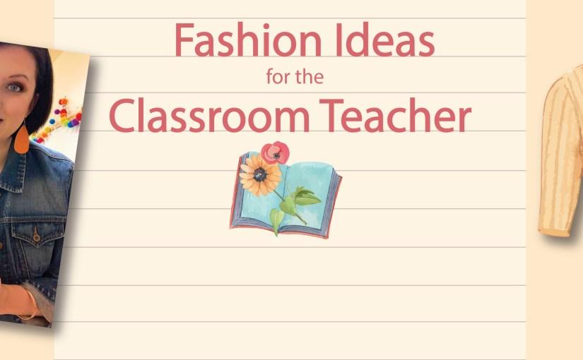Fashion Ideas for the Classroom Teacher
