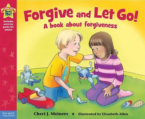 Forgive and Let Go!: A book about forgiveness (Being the Best Me Series)