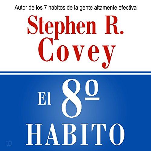 El 8 Habito: De la Efectividad a la Grandeza [The Eighth Habit: From Effectivess to Greatness]