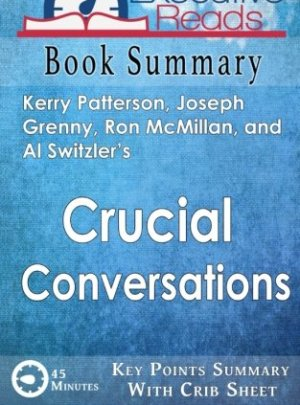 Book Summary: Crucial Conversations: 45 Minutes – Key Points Summary/Refresher with Crib Sheet Infographic