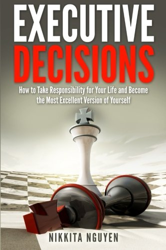 Executive Decisions, 2nd Edition: How to Take Responsibility for Your Life and Become the Most Excellent Version of Yourself