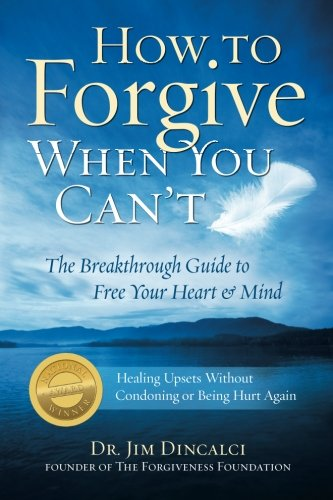 How to Forgive When You Can't: The Breakthrough Guide to Free Your Heart & Mind {Winner: 2010 Living Now Book Award; Finalist: Self Help- Book of the Year Award- Forward Review Magazine}