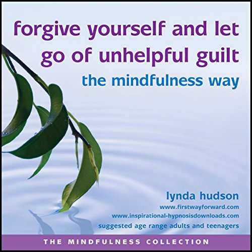 Forgive yourself and let go of unhelpful guilt the Mindfulness Way (The Mindfulness Collection)